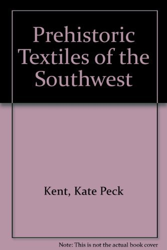 Prehistoric Textiles of the Southwest {FIRST EDITION}: Kent, Kate Peck