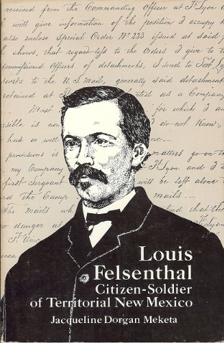 9780826306043: Louis Felsenthal, Citizen-Soldier of Territorial New Mexico