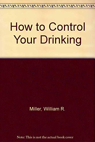 How to Control Your Drinking: William R. Miller