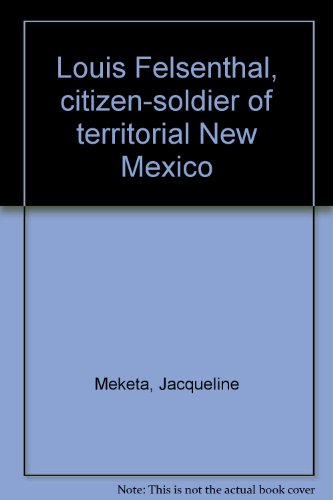 9780826306197: Louis Felsenthal, Citizen-Soldier of Territorial New Mexico