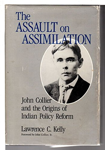 9780826306579: The Assault on Assimilation: John Collier and the Origins of Indian Policy Reform