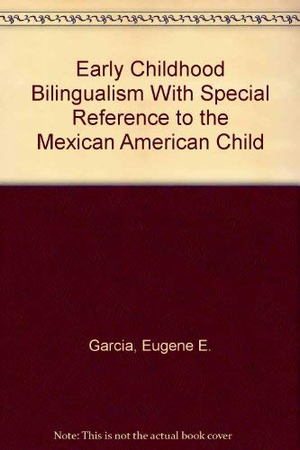 Early Childhood Bilingualism With Special Reference to the Mexican American Child