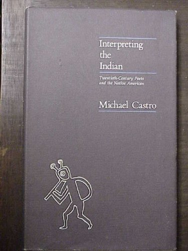 Interpreting the Indian: Twentieth-century poets and the Native American: Castro, Michael