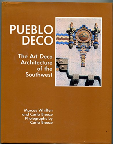 PUEBLO DECO: THE ART DECO ARCHITECTURE OF THE SOUTHWEST.