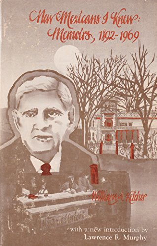 New Mexicans I Knew: Memoirs, 1892-1969: Keleher, William A.