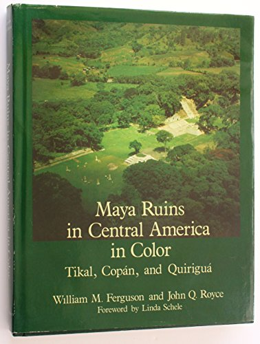 MAYA RUINS IN CENTRAL AMERICA IN COLOR. TIKAL, COPAN, AND QUIRIGUA. Foreward by Linda Schele.: ...