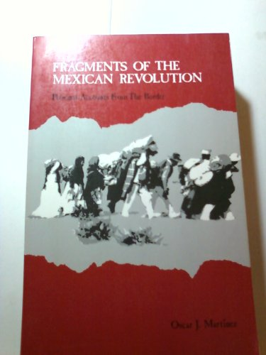 Fragments of the Mexican Revolution : Personal Accounts from the Border
