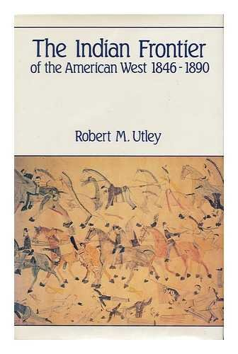 THE INDIAN FRONTIER OF THE AMERICAN WEST 1846-1890: Utley, Robert M.