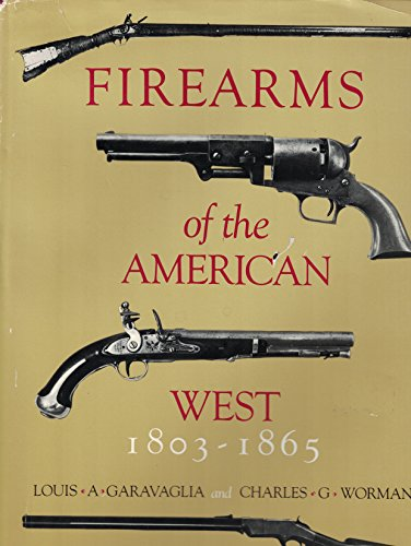 Firearms of the American West, 1803-1865: Garavaglia, Louis A.;Worman, Charles G.