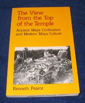 The View from the Top of the Temple: Ancient Maya Civilization and Modern Maya Culture