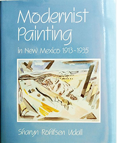 Modernist Painting in New Mexico, 1913-1935: Udall, Sharyn Rohlfsen