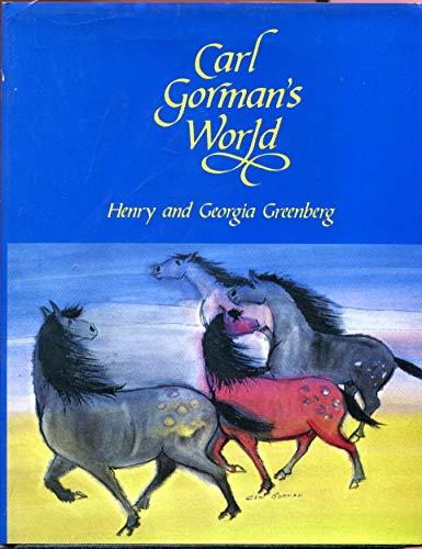 Carl Gorman's World (SIGNED): Gorman, Carl) Greenberg, Henry & Georgia