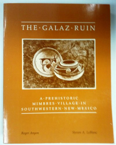 The Galaz Ruin: A Prehistoric Mimbres Village: Anyon, Roger