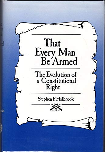 9780826307644: That Every Man Be Armed: The Evolution of a Constitutional Right by Halbrook ...
