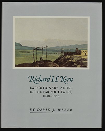 Richard H. Kern: Expeditionary artist in the far Southwest, 1848-1853