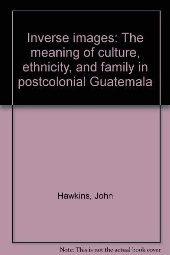 9780826307743: Inverse images: The meaning of culture, ethnicity, and family in postcolonial Guatemala