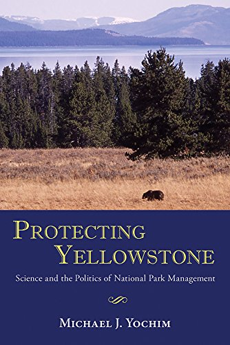 9780826307859: Protecting Yellowstone: Science and the Politics of National Park Management