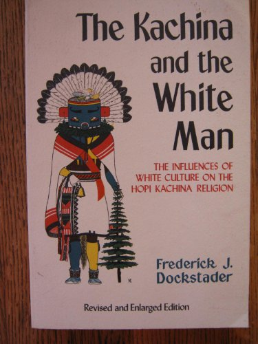 The Kachina and the Whitr Man. The Influences of White Culture on the Hopi Kachina Religion.