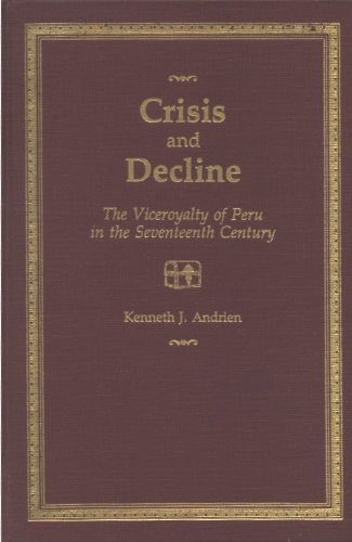9780826307910: Crisis and Decline: The Viceroyalty of Peru in the Seventeenth Century