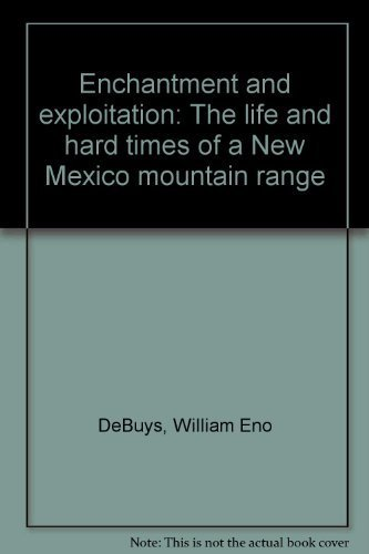 9780826308191: Enchantment and Exploitation: The Life and Hard Times of a New Mexico Mountain Range