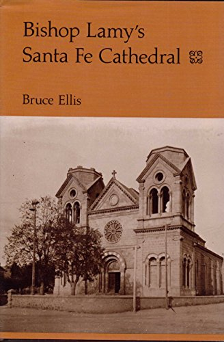 9780826308245: Bishop Lamy's Santa Fe Cathedral: With records of the old Spanish church (Parroquia) and convent formerly on the site