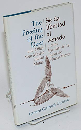 THE FREEING OF THE DEER AND OTHER NEW MEXICO INDIAN MYTHS : Se Da Libertad Al Venado Y Otras ...