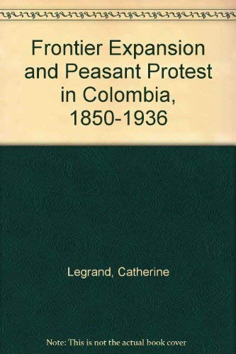 9780826308511: Frontier Expansion and Peasant Protest in Colombia, 1850-1936
