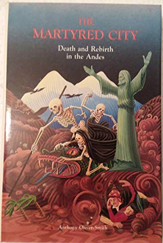 9780826308641: The Martyred City: Death and Rebirth in the Andes
