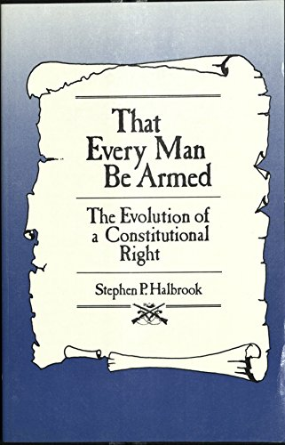 9780826308689: That Every Man Be Armed: The Evolution of a Constitutional Right
