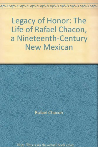 9780826308863: Legacy of Honor: The Life of Rafael Chacon, a Nineteenth-Century New Mexican