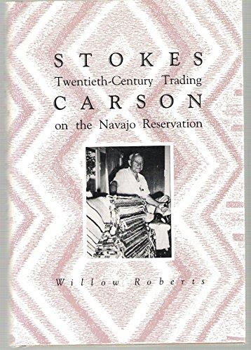 Stokes Carson: Twentieth-Century Trading on the Navajo Reservation: Roberts, Willo Davis