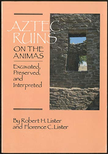 Aztec Ruins on the Animas: Excavated, Preserved and Interpreted