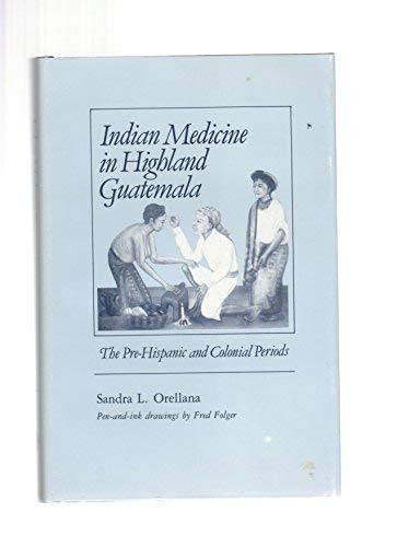 Indian Medicine in Highland Guatemala: The Pre-Hispanic and Colonial Periods