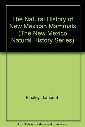 The natural history of New Mexican mammals (New Mexico natural history series)