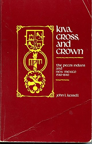 Kiva, Cross, and Crown: The Pecos Indians and New Mexico, 1540-1840: Kessell, John L.