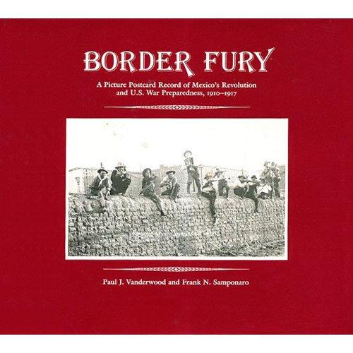 Border Fury: A Picture Postcard Record of: Paul J. Vanderwood;