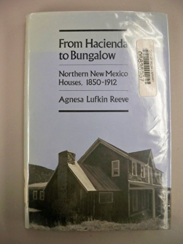 9780826310224: From Hacienda to Bungalow: Northern New Mexico Houses, 1850-1912