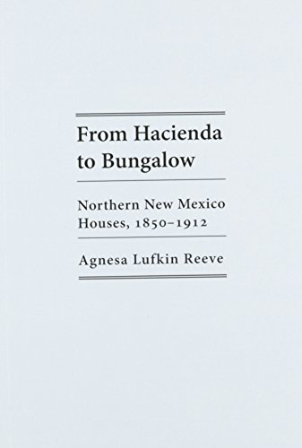 9780826310316: From Hacienda to Bungalow: Northern New Mexico Houses, 1850-1912