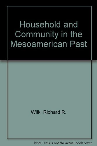 Hosehold and Community in the Mesoaerican Past: Wilk, Eichard r. & Ashmore, Wendy