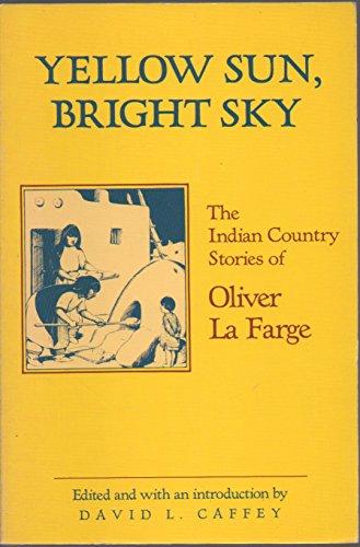 Yellow Sun, Bright Sky: LaFarge, Oliver; Caffey, David L.