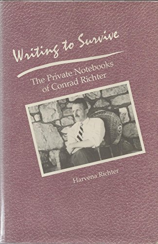 Writing to Survive: The Private Notebooks of Conrad Richter: Richter, Harvena