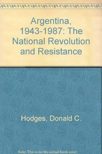 Argentina, 1943-1987: The National Revolution and Resistance: Hodges, Donald C.