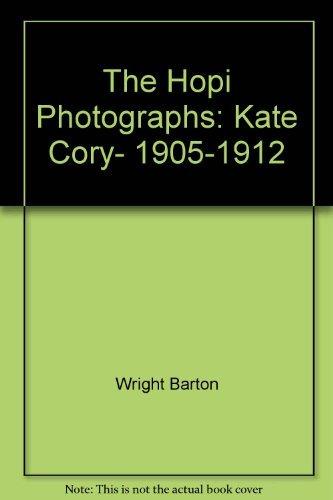 The Hopi Photographs- Kate Cory: 1905-1912: Barton Wright, Marne Gaede, & Marc Gaede