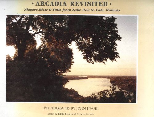 Arcadia Revisited: Niagara River and Falls from Lake Erie to Lake Ontario: Pfahl, John; (signed) ...