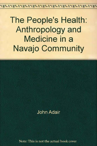The People's Health: Anthropology and Medicine in a Navajo Community: John Adair, Clifford R. ...