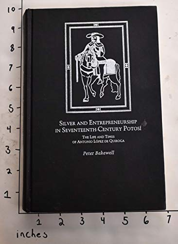 9780826310972: Silver and Entrepreneurship in Seventeenth-Century Potosi: The Life and Times of Anthony Lopez De Quiroga