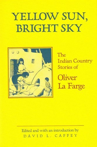 Yellow Sun, Bright Sky: The Indian Country Stories of Oliver LA Farge