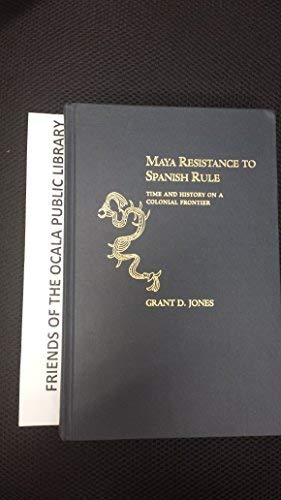 9780826311610: Maya Resistance to Spanish Rule: Time and History on a Colonial Frontier
