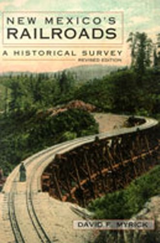 New Mexico's Railroads: A Historical Survey: Myrick, David F.