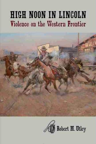 9780826312013: High Noon in Lincoln: Violence on the Western Frontier